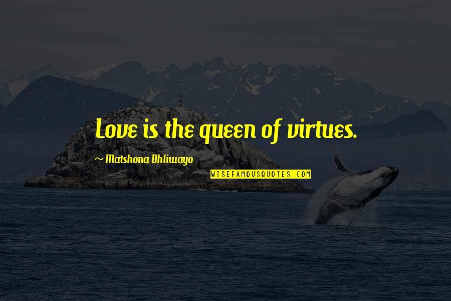 Cegueira Quotes By Matshona Dhliwayo: Love is the queen of virtues.
