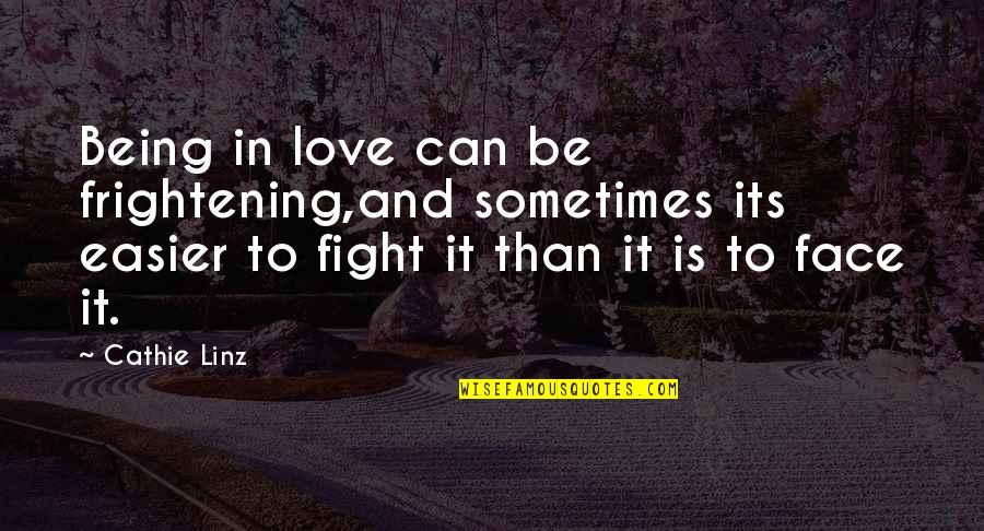 Ceilin Quotes By Cathie Linz: Being in love can be frightening,and sometimes its