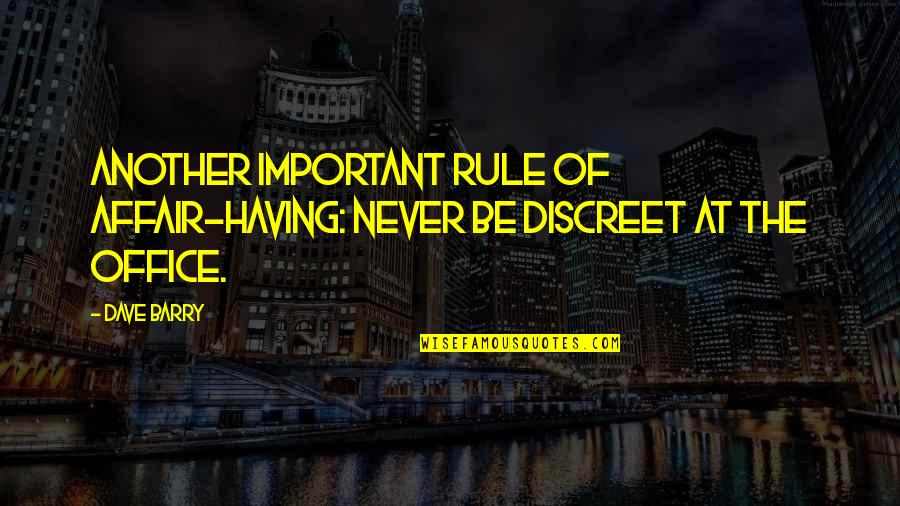 Ceilin Quotes By Dave Barry: Another important rule of affair-having: Never be discreet