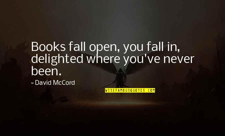 Ceilin Quotes By David McCord: Books fall open, you fall in, delighted where