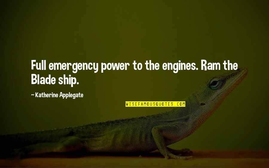 Ceilin Quotes By Katherine Applegate: Full emergency power to the engines. Ram the