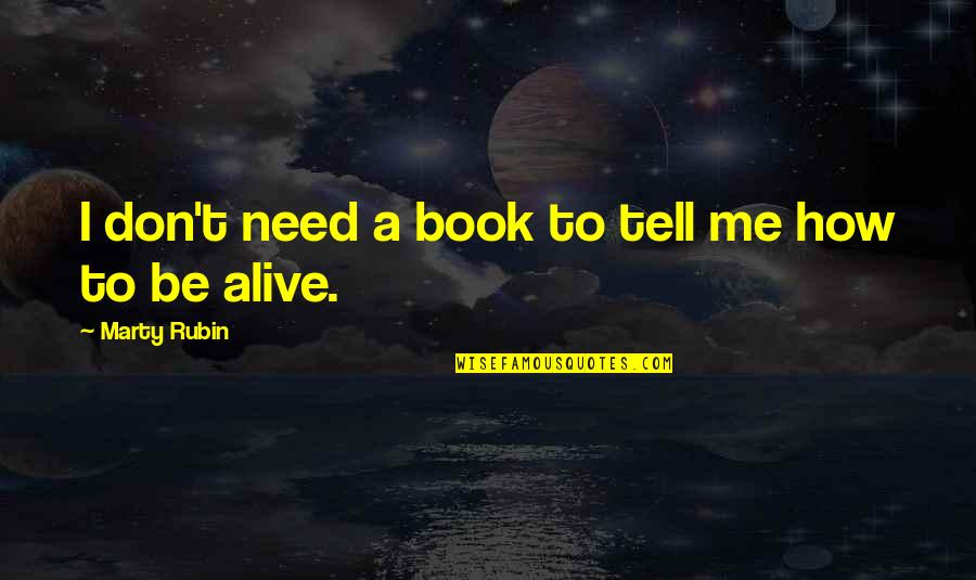 Ceilin Quotes By Marty Rubin: I don't need a book to tell me