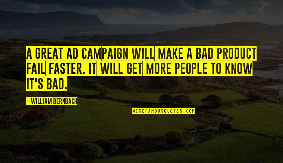 Ceilingless Quotes By William Bernbach: A great ad campaign will make a bad