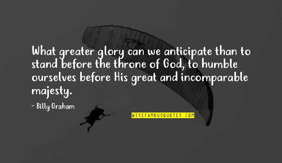 Celadons Quotes By Billy Graham: What greater glory can we anticipate than to
