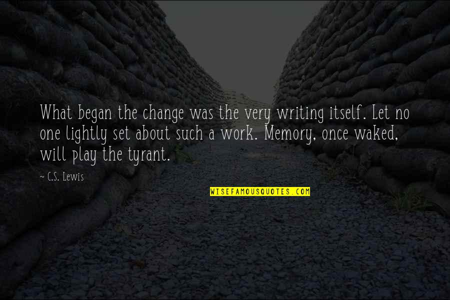 Celadons Quotes By C.S. Lewis: What began the change was the very writing