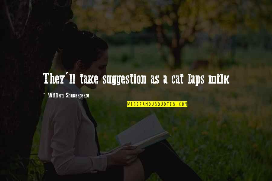 Celebrating Black History Month Quotes By William Shakespeare: They'll take suggestion as a cat laps milk