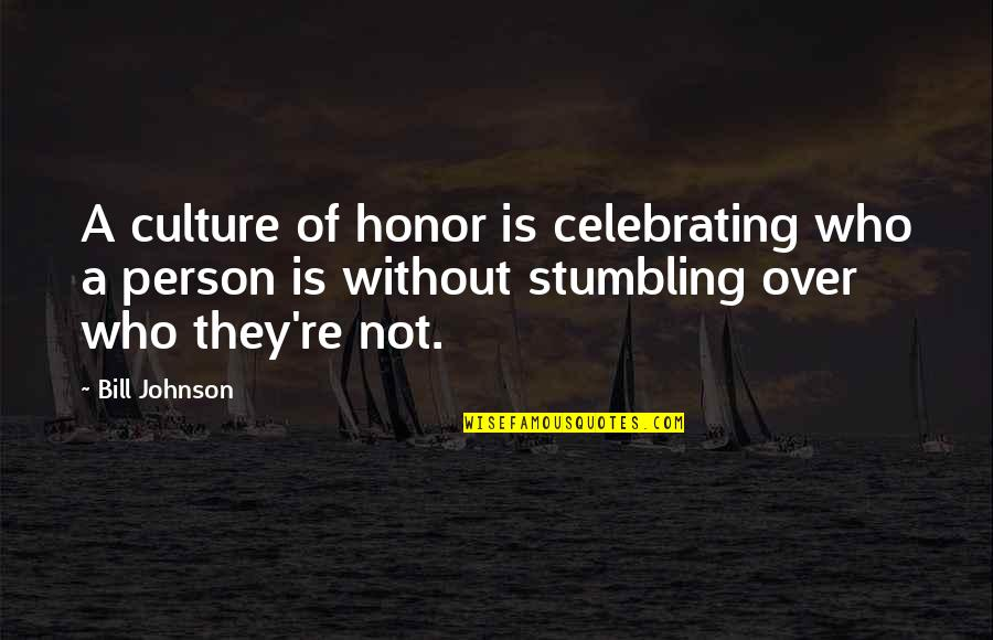 Celebrating Culture Quotes By Bill Johnson: A culture of honor is celebrating who a
