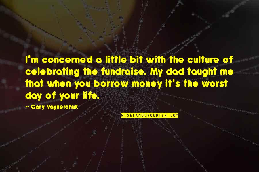 Celebrating Culture Quotes By Gary Vaynerchuk: I'm concerned a little bit with the culture