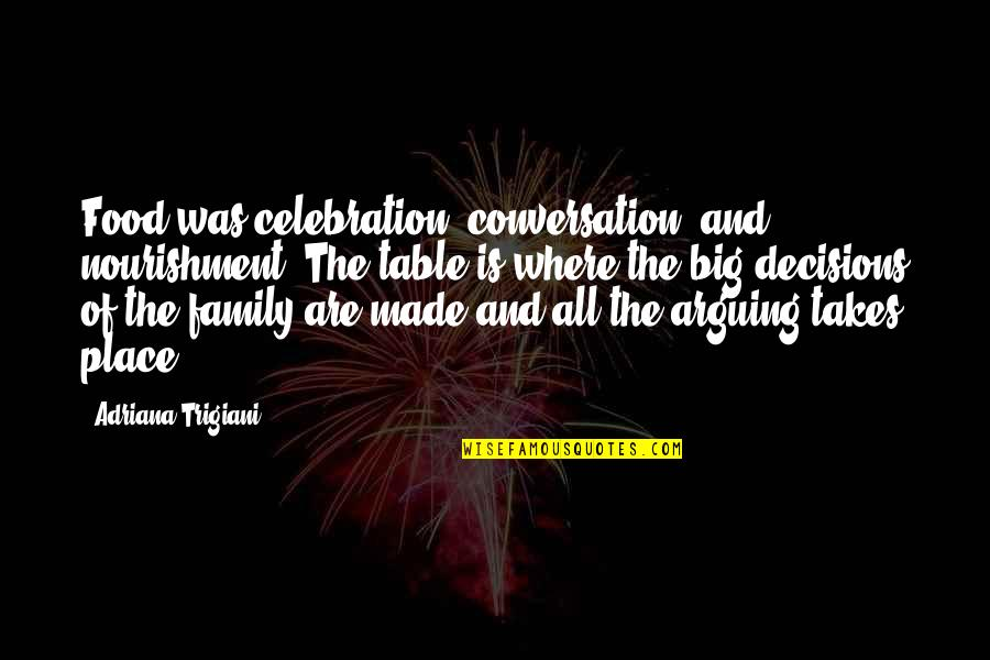 Celebration With Family Quotes By Adriana Trigiani: Food was celebration, conversation, and nourishment. The table