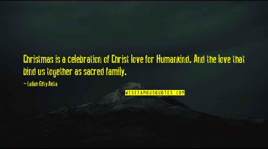 Celebration With Family Quotes By Lailah Gifty Akita: Christmas is a celebration of Christ love for