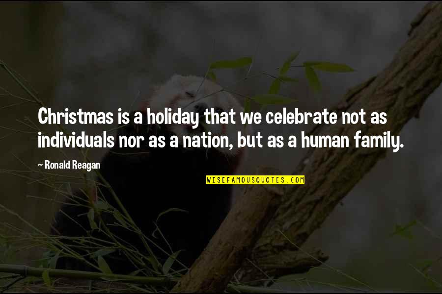 Celebration With Family Quotes By Ronald Reagan: Christmas is a holiday that we celebrate not