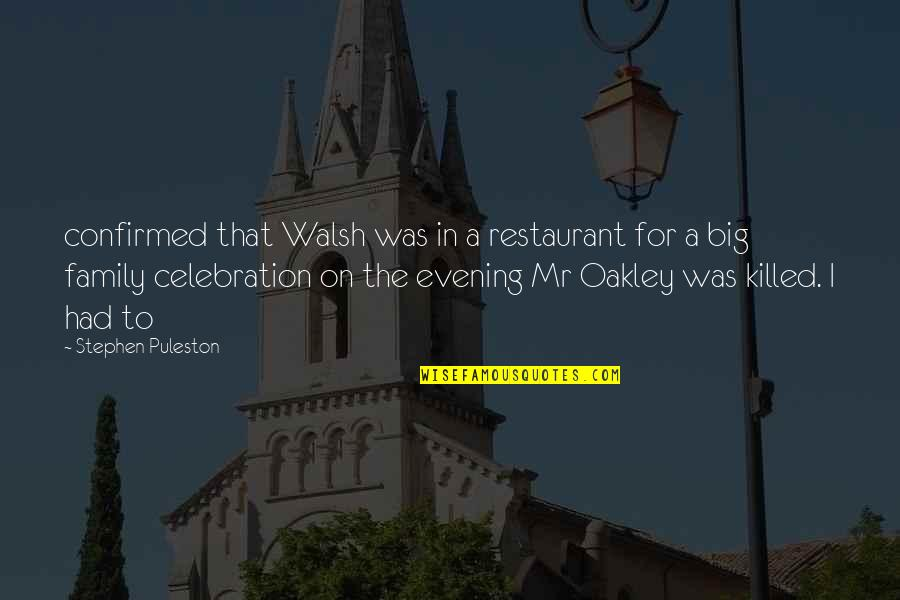 Celebration With Family Quotes By Stephen Puleston: confirmed that Walsh was in a restaurant for