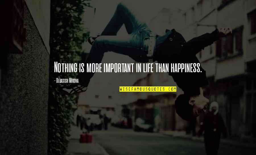 Celebratory Drinking Quotes By Debasish Mridha: Nothing is more important in life than happiness.