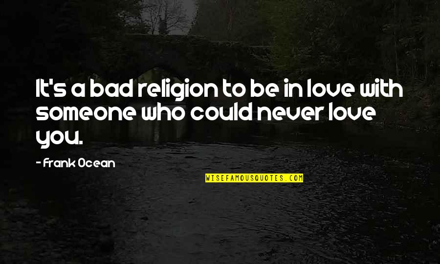 Celebratory Drinking Quotes By Frank Ocean: It's a bad religion to be in love