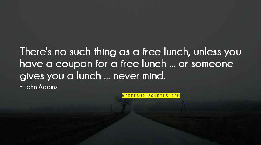 Celebratory Drinking Quotes By John Adams: There's no such thing as a free lunch,