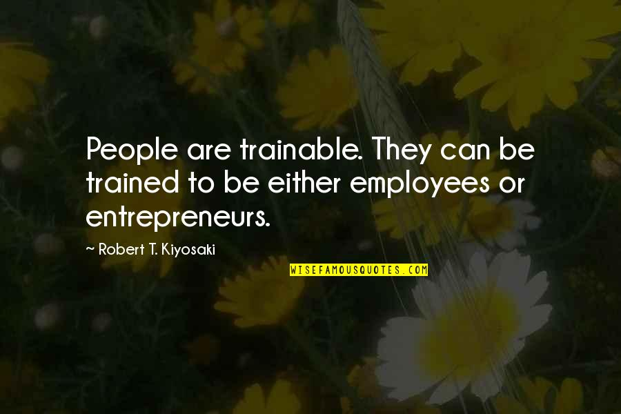Celebratory Drinking Quotes By Robert T. Kiyosaki: People are trainable. They can be trained to