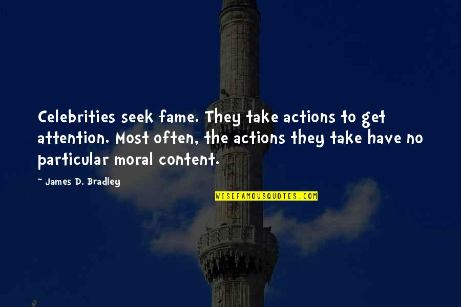 Celebrities Fame Quotes By James D. Bradley: Celebrities seek fame. They take actions to get