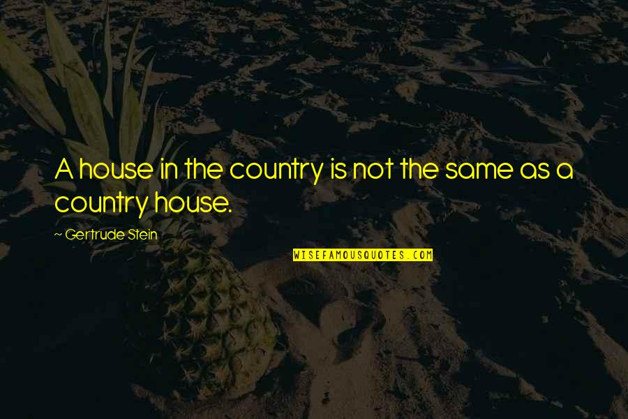 Celebrity Idols Quotes By Gertrude Stein: A house in the country is not the