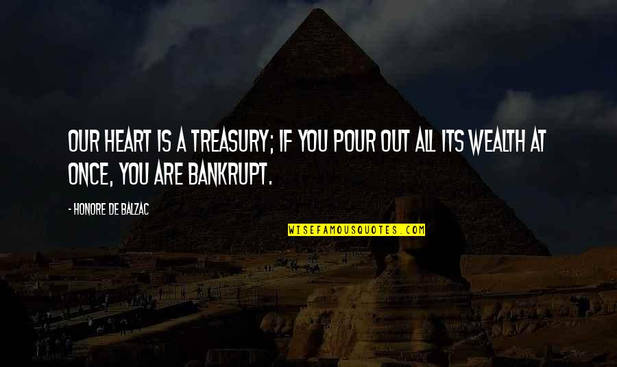 Celebrity Idols Quotes By Honore De Balzac: Our heart is a treasury; if you pour