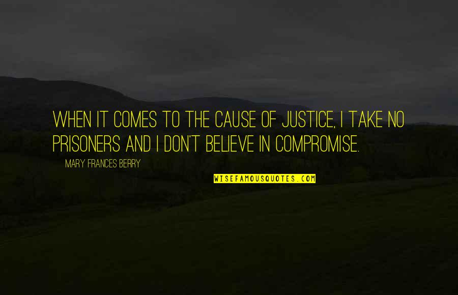 Celebrity Idols Quotes By Mary Frances Berry: When it comes to the cause of justice,