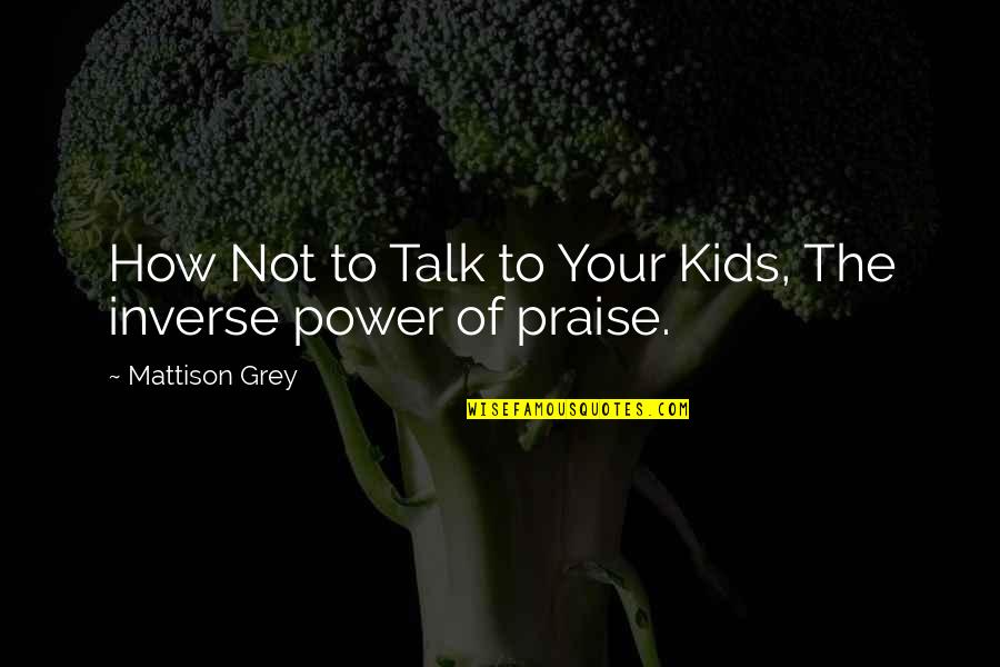 Celebrity Idols Quotes By Mattison Grey: How Not to Talk to Your Kids, The