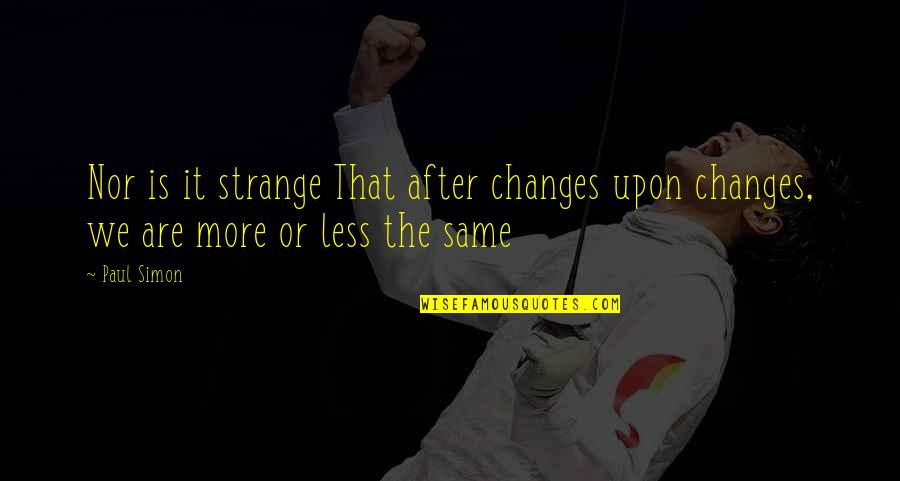 Celebrity Idols Quotes By Paul Simon: Nor is it strange That after changes upon