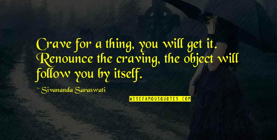Celebrity Idols Quotes By Sivananda Saraswati: Crave for a thing, you will get it.