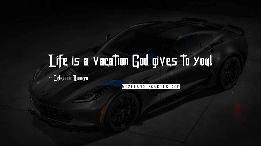 Celedonio Romero quotes: Life is a vacation God gives to you!