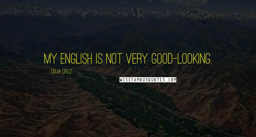 Celia Cruz quotes: My English is not very good-looking.