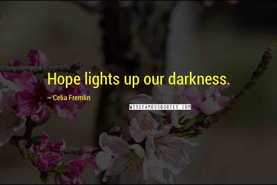 Celia Fremlin quotes: Hope lights up our darkness.