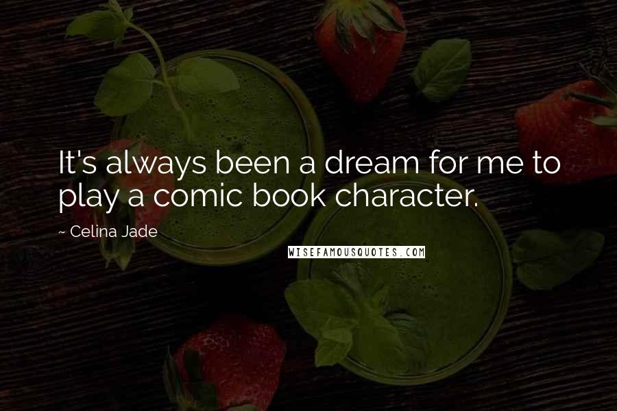 Celina Jade quotes: It's always been a dream for me to play a comic book character.