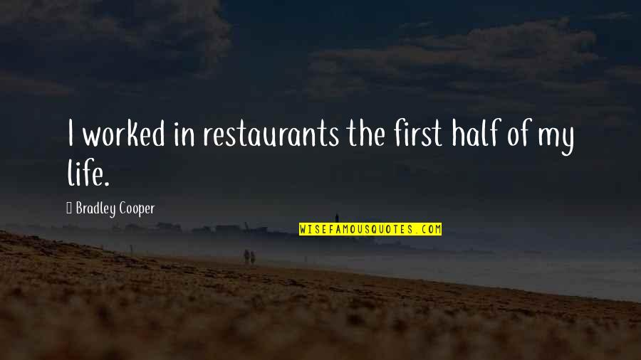 Cell Phones Brainy Quotes By Bradley Cooper: I worked in restaurants the first half of