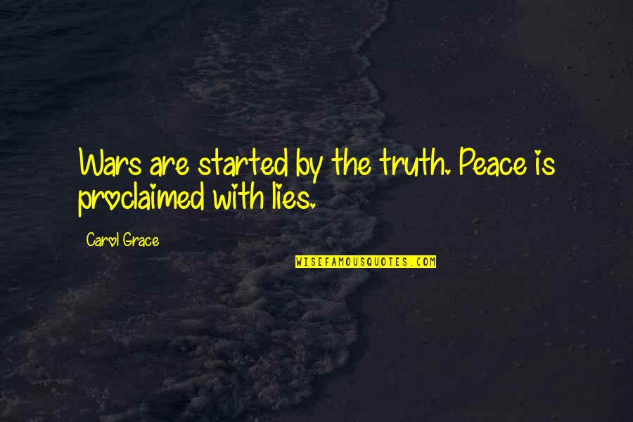 Cell Phones Brainy Quotes By Carol Grace: Wars are started by the truth. Peace is