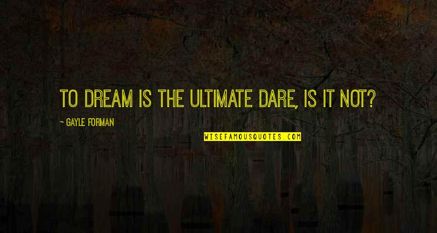 Cell Phones Brainy Quotes By Gayle Forman: To dream is the ultimate dare, is it