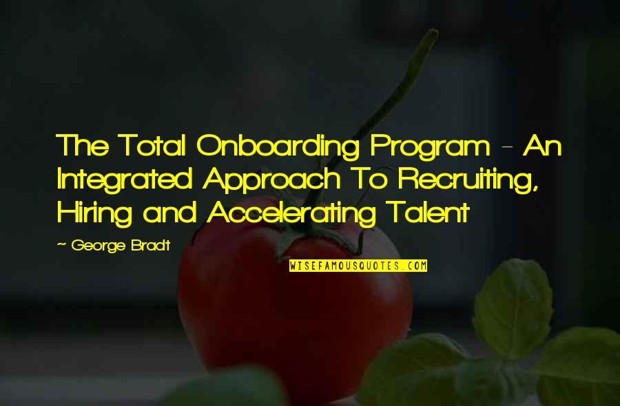 Cell Phones Brainy Quotes By George Bradt: The Total Onboarding Program - An Integrated Approach