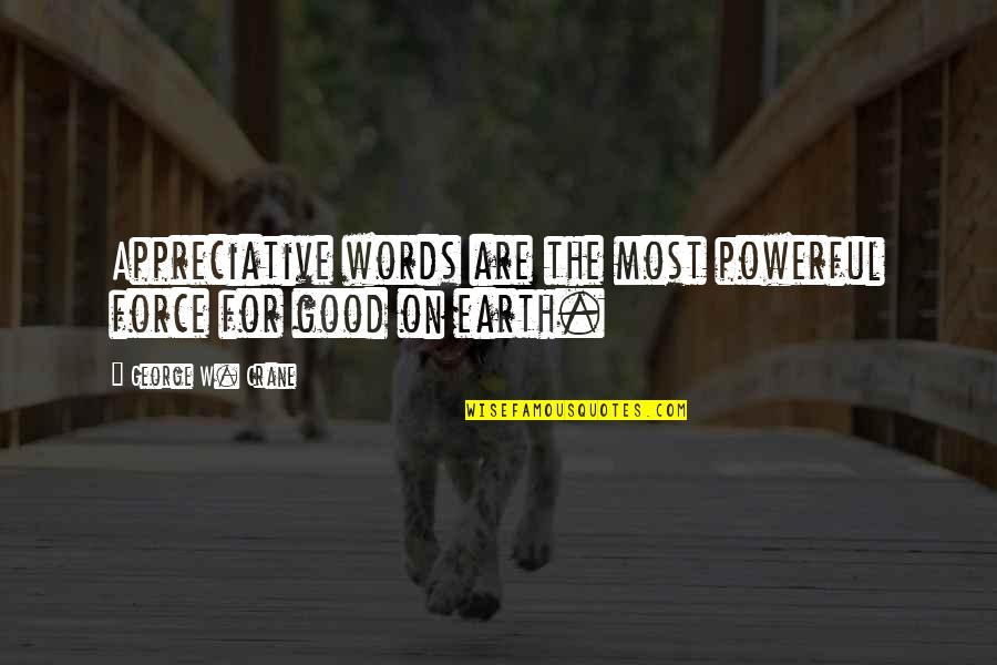 Cell Phones Brainy Quotes By George W. Crane: Appreciative words are the most powerful force for