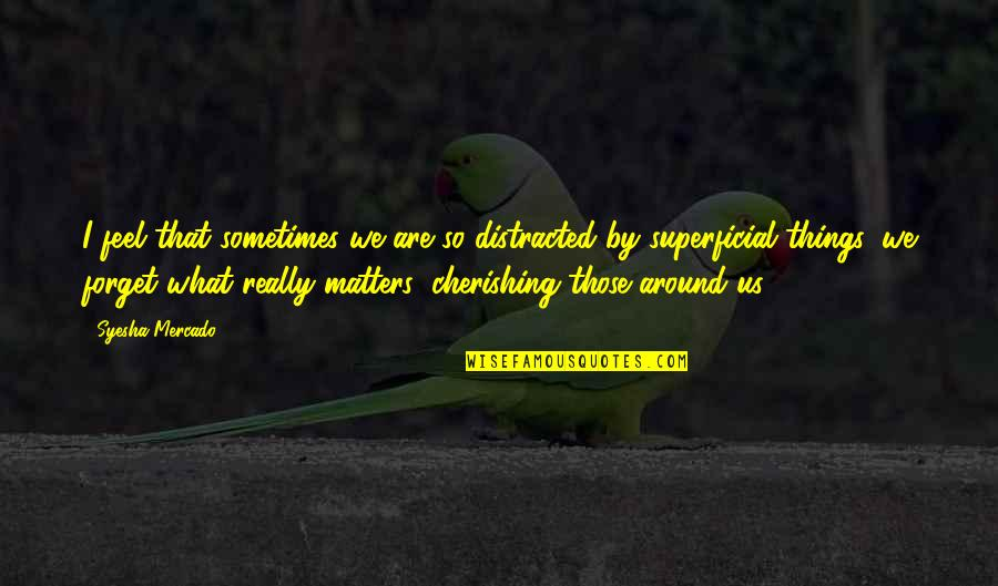 Cell Phones Brainy Quotes By Syesha Mercado: I feel that sometimes we are so distracted