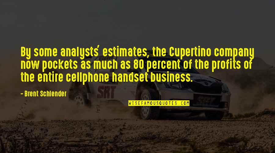Cellphone Quotes By Brent Schlender: By some analysts' estimates, the Cupertino company now