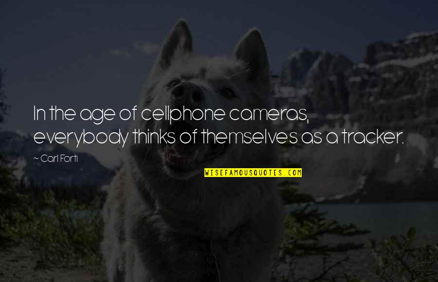Cellphone Quotes By Carl Forti: In the age of cellphone cameras, everybody thinks