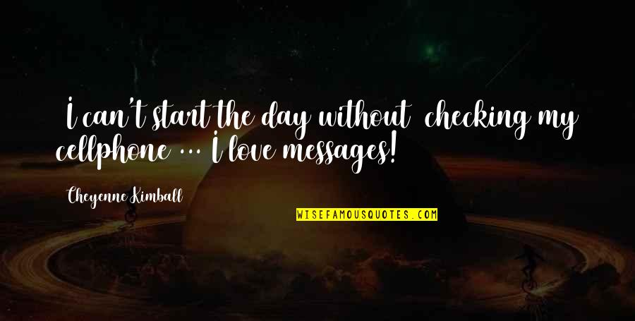 Cellphone Quotes By Cheyenne Kimball: [I can't start the day without] checking my
