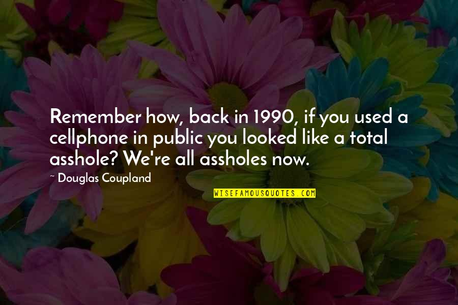 Cellphone Quotes By Douglas Coupland: Remember how, back in 1990, if you used