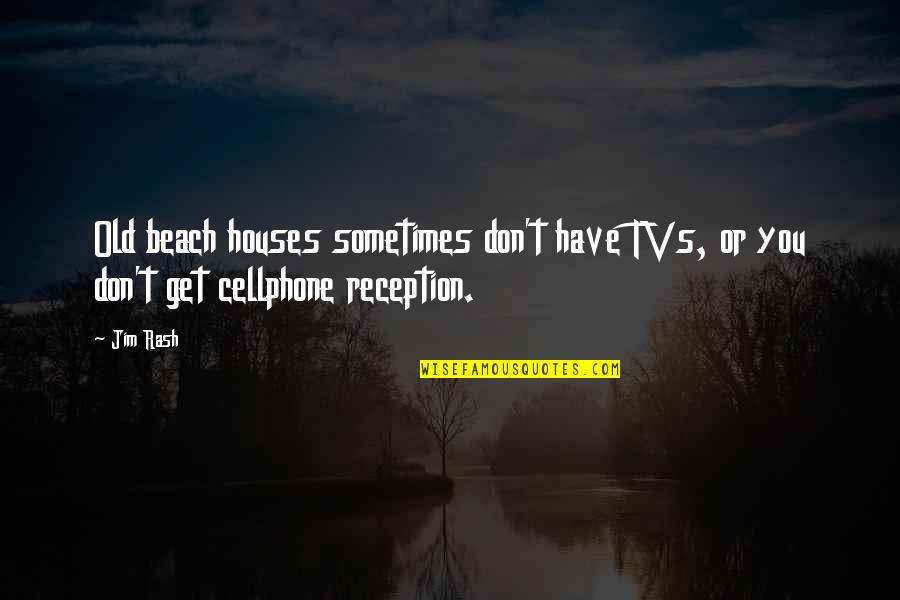 Cellphone Quotes By Jim Rash: Old beach houses sometimes don't have TVs, or