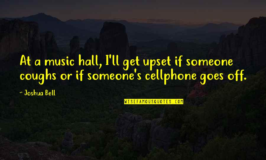 Cellphone Quotes By Joshua Bell: At a music hall, I'll get upset if