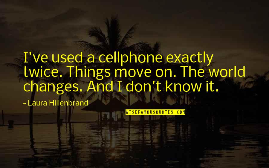 Cellphone Quotes By Laura Hillenbrand: I've used a cellphone exactly twice. Things move