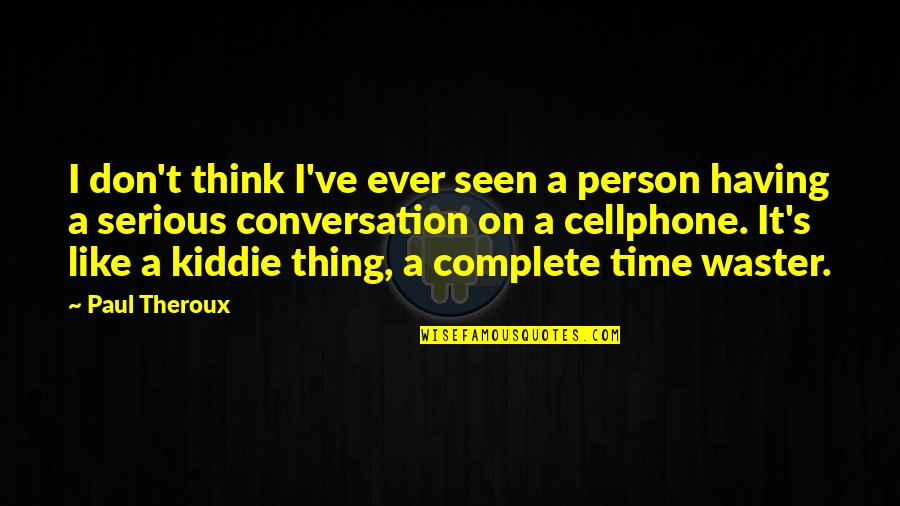 Cellphone Quotes By Paul Theroux: I don't think I've ever seen a person