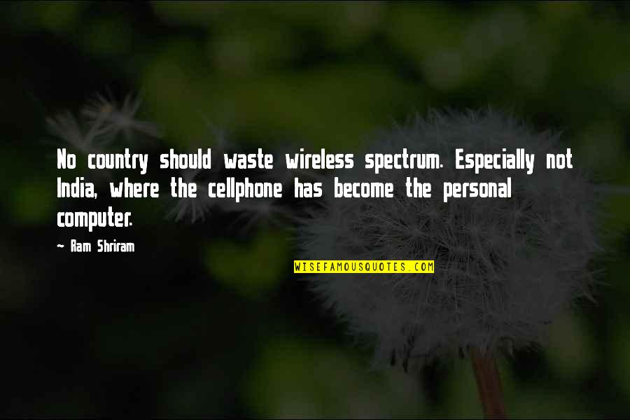 Cellphone Quotes By Ram Shriram: No country should waste wireless spectrum. Especially not