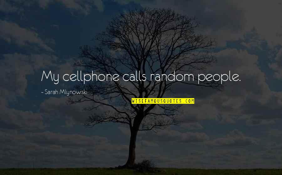 Cellphone Quotes By Sarah Mlynowski: My cellphone calls random people.