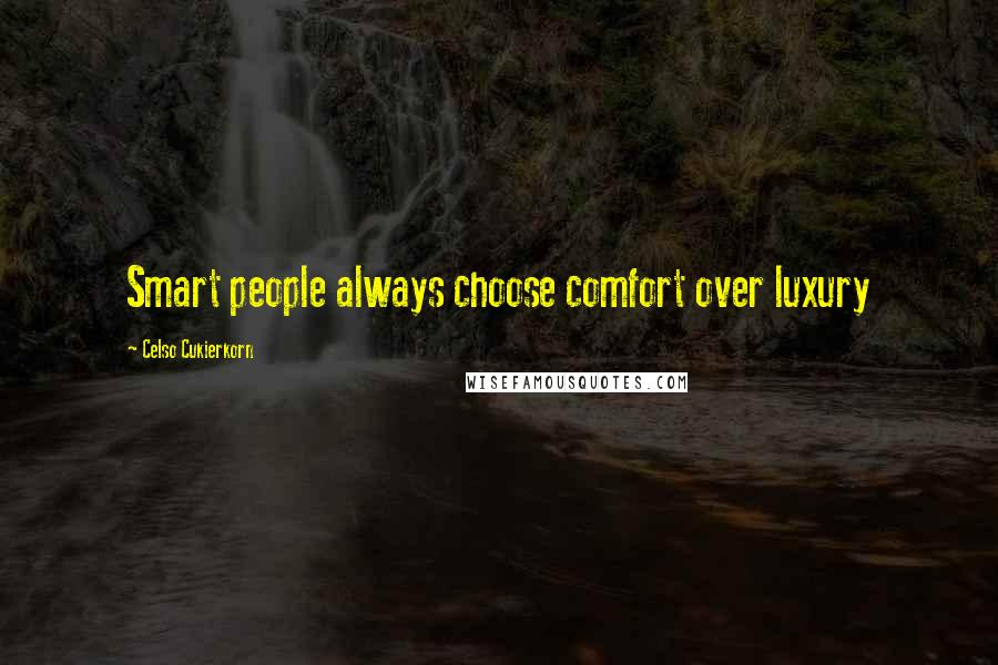Celso Cukierkorn quotes: Smart people always choose comfort over luxury