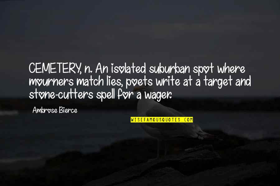 Cemetery Stone Quotes By Ambrose Bierce: CEMETERY, n. An isolated suburban spot where mourners