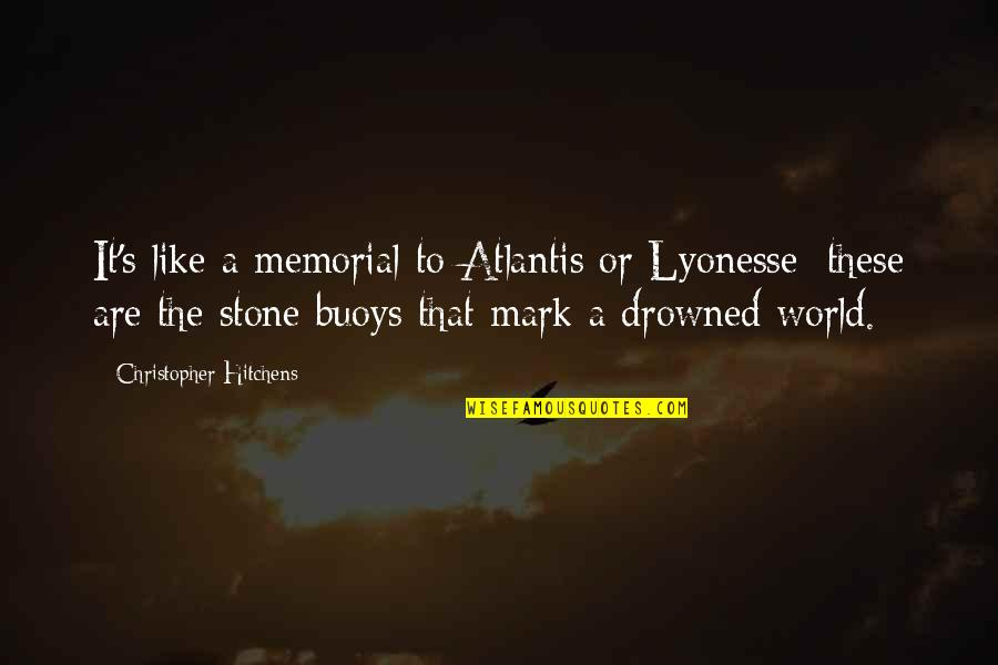 Cemetery Stone Quotes By Christopher Hitchens: It's like a memorial to Atlantis or Lyonesse:
